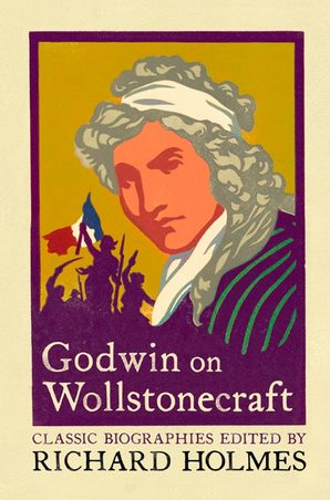Godwin on Wollstonecraft by Richard Holmes