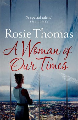 A Woman of Our Times by Rosie Thomas