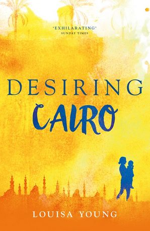 Desiring Cairo by Louisa Young