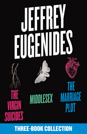 The Jeffrey Eugenides Three-Book Collection: The Virgin Suicides, Middlesex, The Marriage Plot by Jeffrey Eugenides