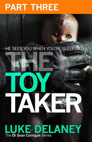 The Toy Taker: Part 3, Chapter 6 to 9 by Luke Delaney
