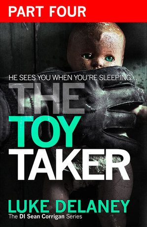 The Toy Taker: Part 4, Chapter 10 to 15 by Luke Delaney